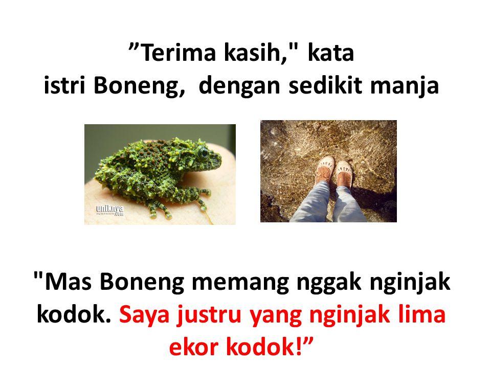 Terima kasih, kata istri Boneng, dengan sedikit manja