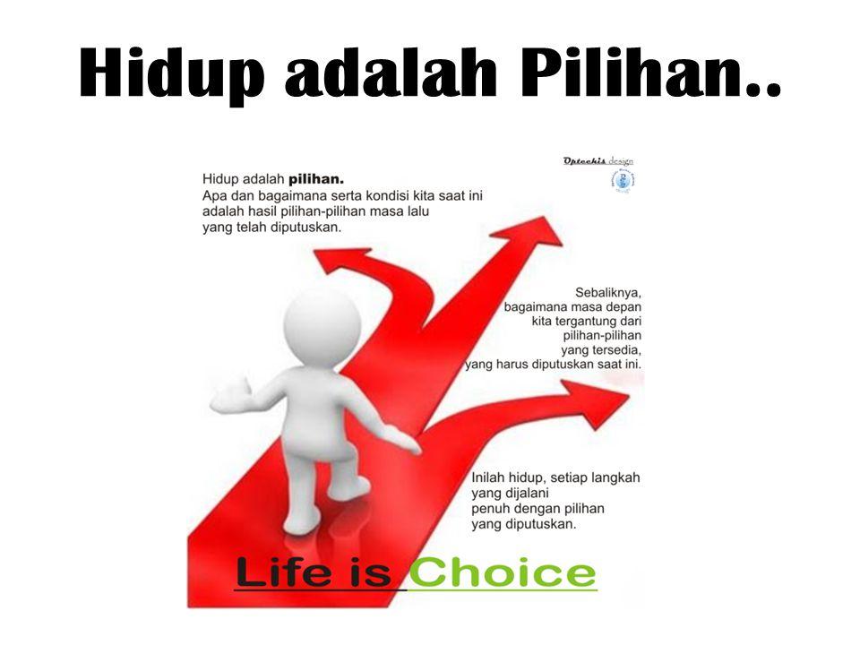 Hidup adalah Pilihan..