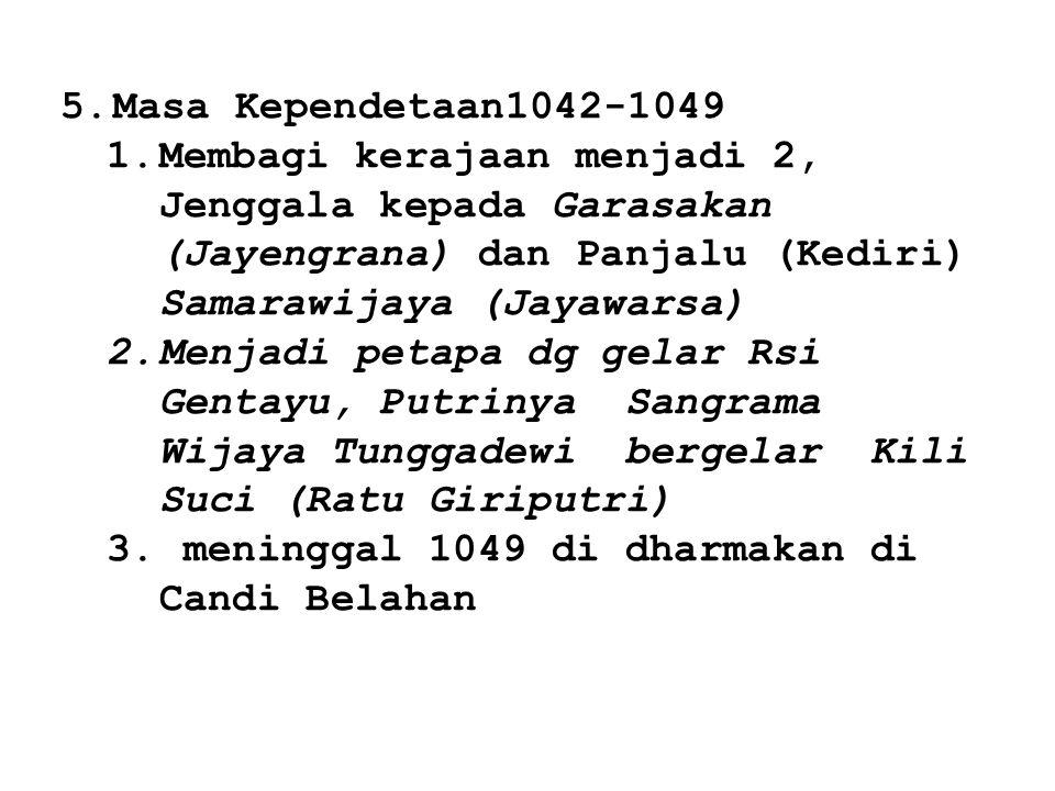 Masa Kependetaan1042-1049 Membagi kerajaan menjadi 2, Jenggala kepada Garasakan (Jayengrana) dan Panjalu (Kediri) Samarawijaya (Jayawarsa)