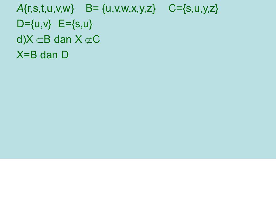A{r,s,t,u,v,w} B= {u,v,w,x,y,z} C={s,u,y,z}