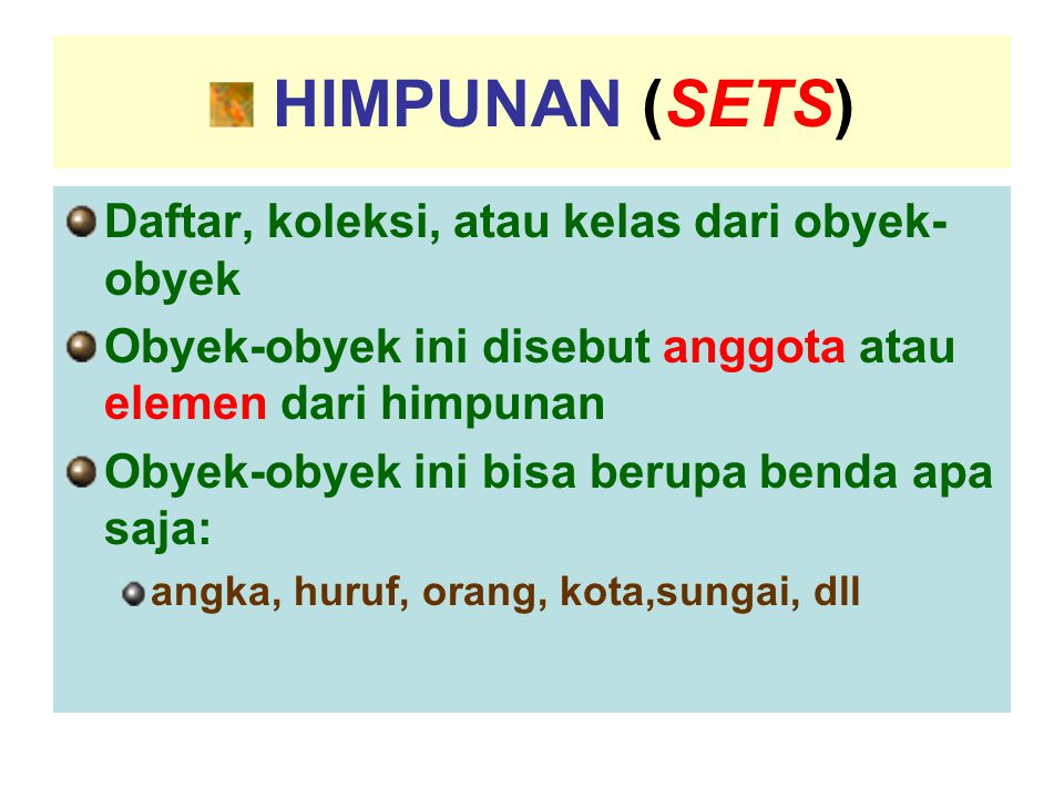 HIMPUNAN (SETS) Daftar, koleksi, atau kelas dari obyek-obyek