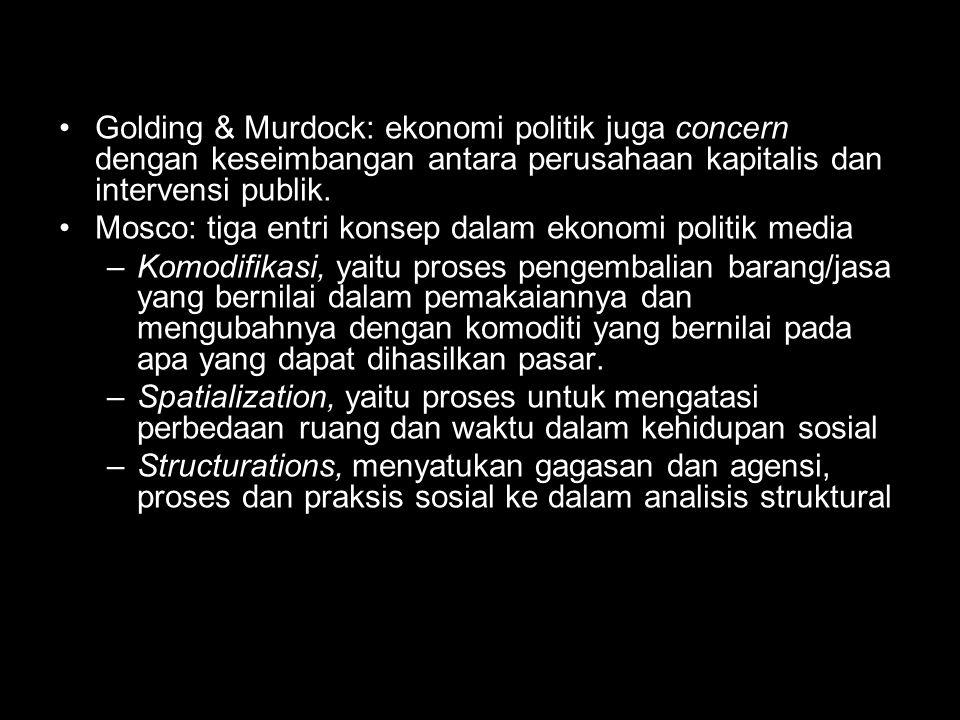 Golding & Murdock: ekonomi politik juga concern dengan keseimbangan antara perusahaan kapitalis dan intervensi publik.