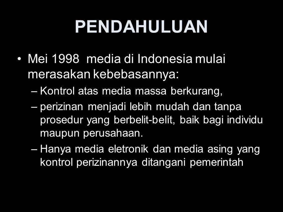 PENDAHULUAN Mei 1998 media di Indonesia mulai merasakan kebebasannya: