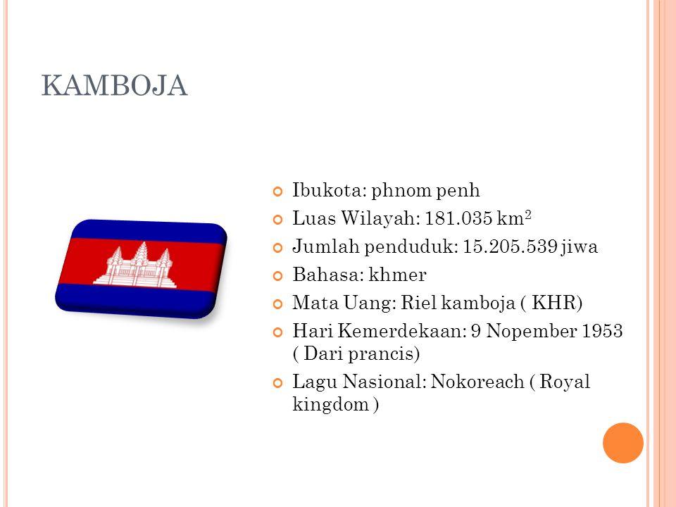 KAMBOJA Ibukota: phnom penh Luas Wilayah: 181.035 km2