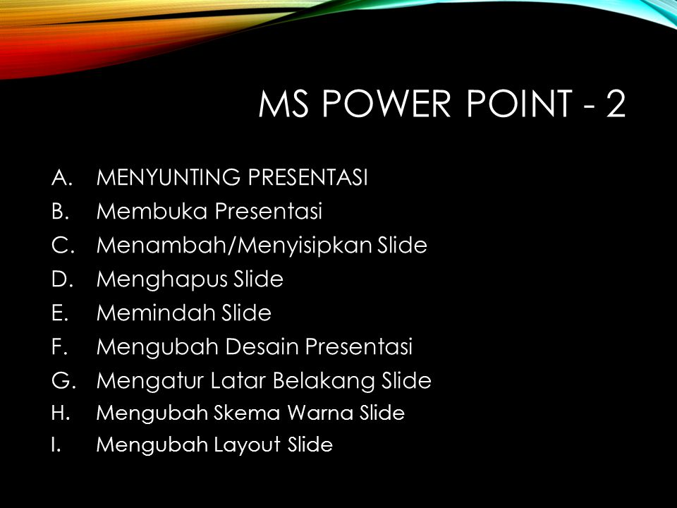 MS Power Point - 2 MENYUNTING PRESENTASI Membuka Presentasi