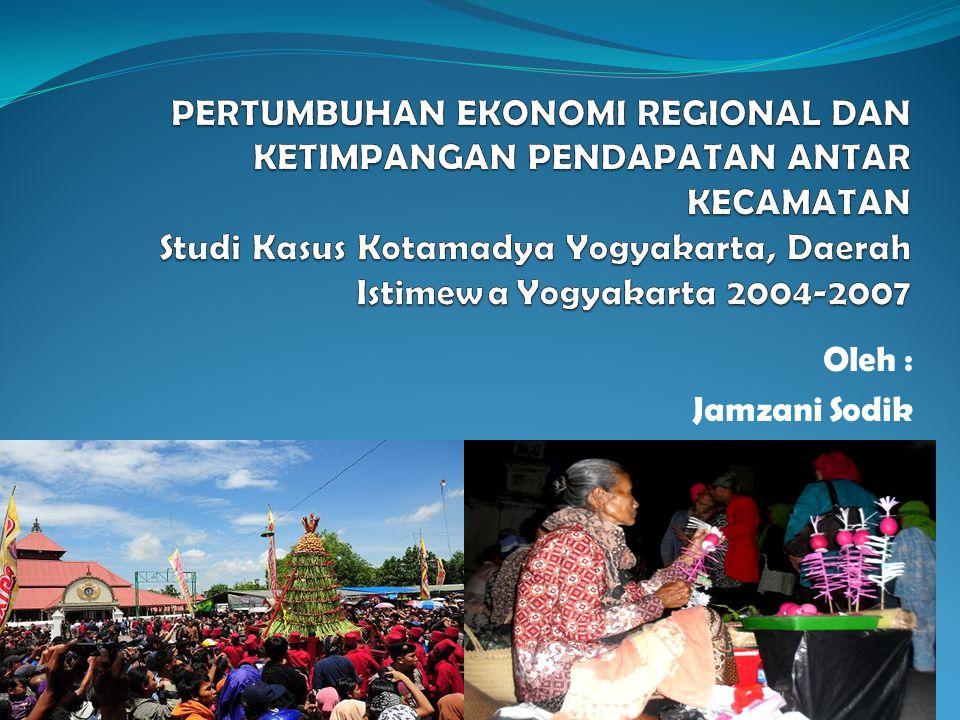 PERTUMBUHAN EKONOMI REGIONAL DAN KETIMPANGAN PENDAPATAN ANTAR KECAMATAN Studi Kasus Kotamadya Yogyakarta, Daerah Istimewa Yogyakarta 2004-2007