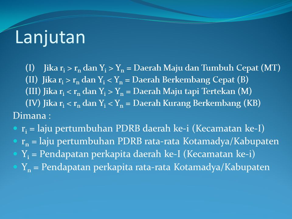 Lanjutan (I) Jika ri > rn dan Yi > Yn = Daerah Maju dan Tumbuh Cepat (MT) (II) Jika ri > rn dan Yi < Yn = Daerah Berkembang Cepat (B)