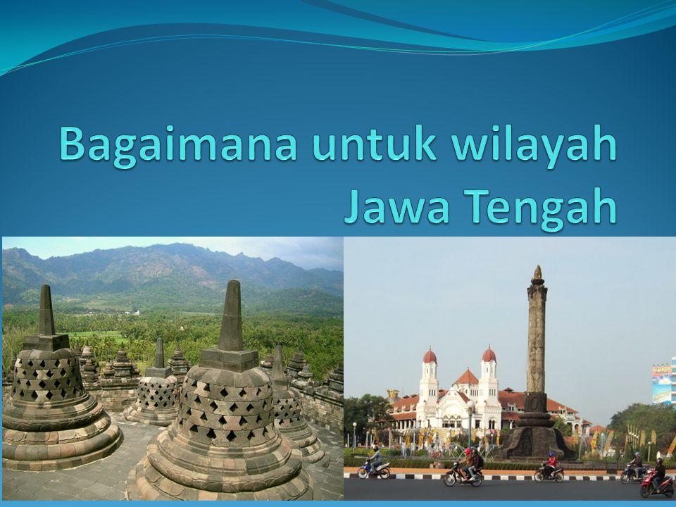 Bagaimana untuk wilayah Jawa Tengah