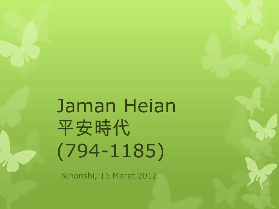 Jaman Heian 平安時代 (794-1185) Nihonshi, 15 Maret 2012