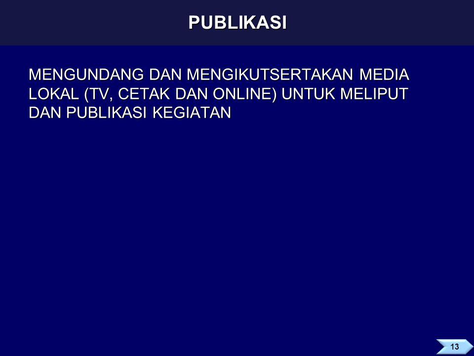 PUBLIKASI MENGUNDANG DAN MENGIKUTSERTAKAN MEDIA LOKAL (TV, CETAK DAN ONLINE) UNTUK MELIPUT DAN PUBLIKASI KEGIATAN.