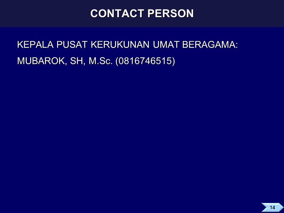CONTACT PERSON KEPALA PUSAT KERUKUNAN UMAT BERAGAMA: MUBAROK, SH, M.Sc. (0816746515) 14