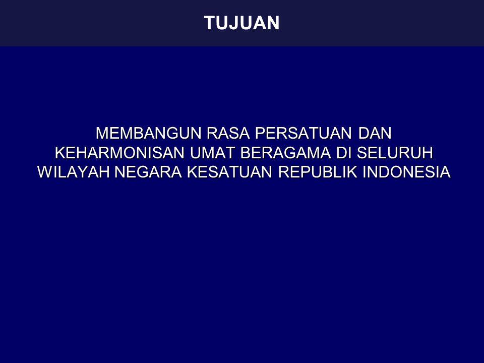 TUJUAN MEMBANGUN RASA PERSATUAN DAN KEHARMONISAN UMAT BERAGAMA DI SELURUH WILAYAH NEGARA KESATUAN REPUBLIK INDONESIA.
