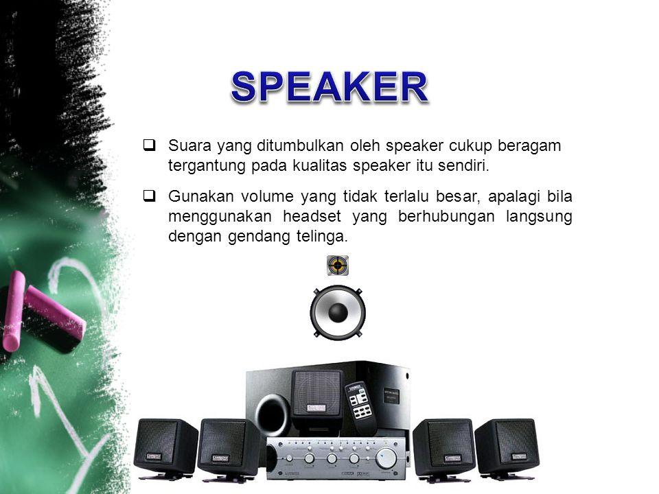 SPEAKER Suara yang ditumbulkan oleh speaker cukup beragam tergantung pada kualitas speaker itu sendiri.