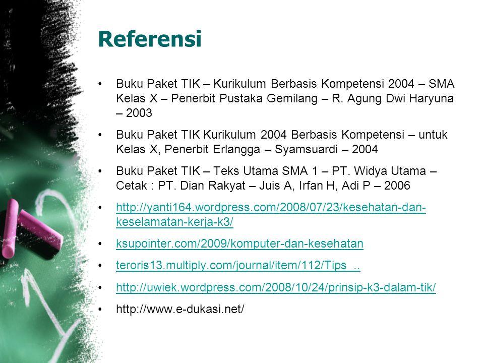 Referensi Buku Paket TIK – Kurikulum Berbasis Kompetensi 2004 – SMA Kelas X – Penerbit Pustaka Gemilang – R. Agung Dwi Haryuna – 2003.