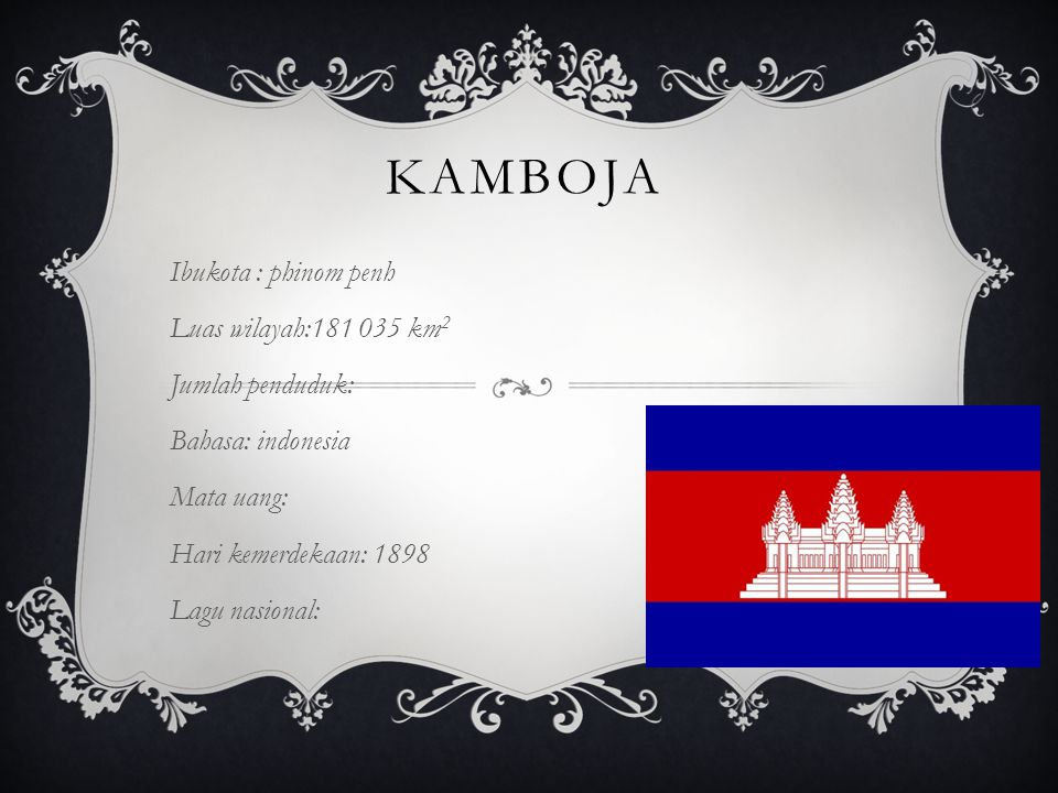 kamboja Ibukota : phinom penh Luas wilayah:181 035 km2