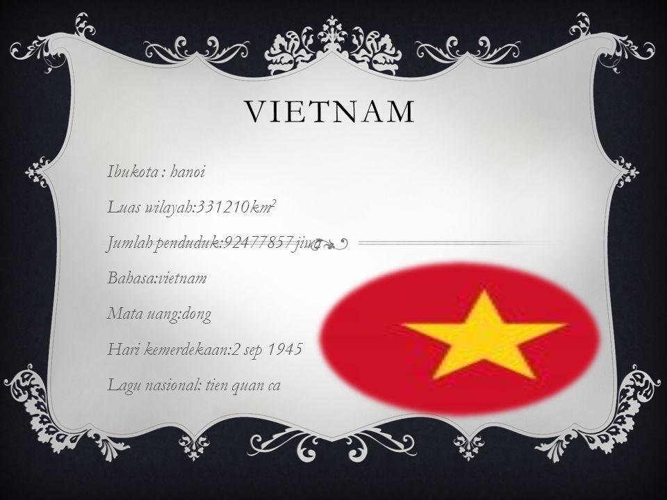 vietnam Ibukota : hanoi Luas wilayah:331210km2