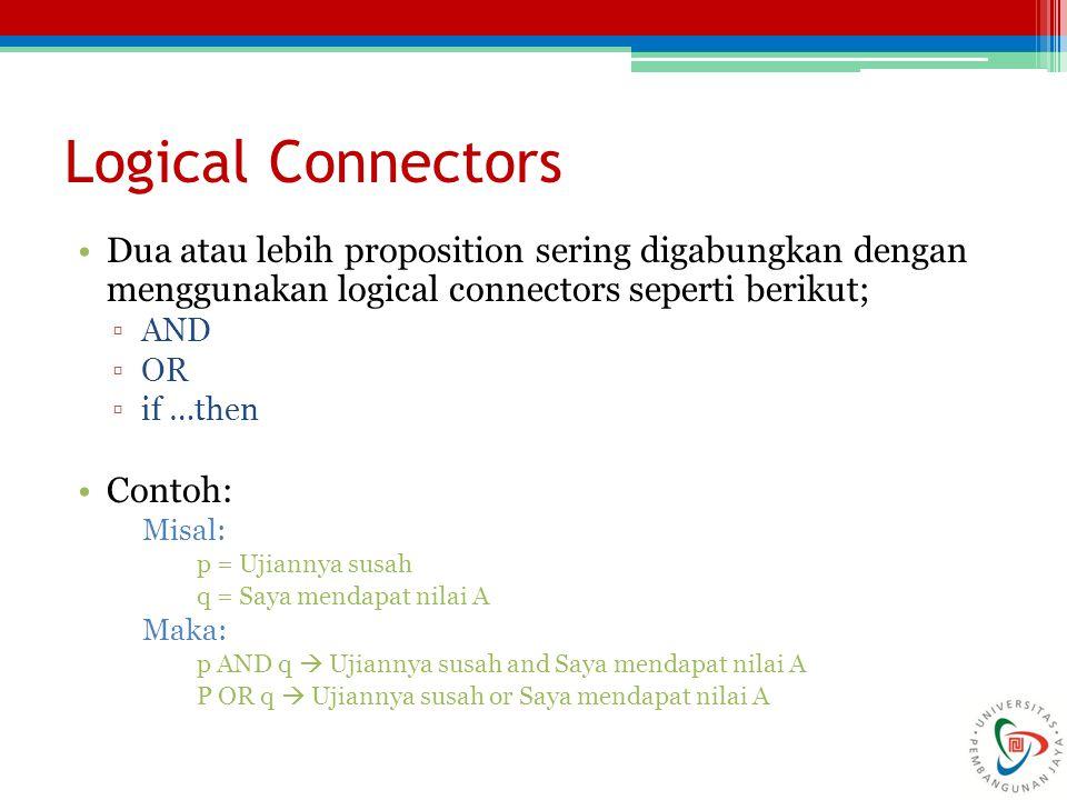 Logical Connectors Dua atau lebih proposition sering digabungkan dengan menggunakan logical connectors seperti berikut;