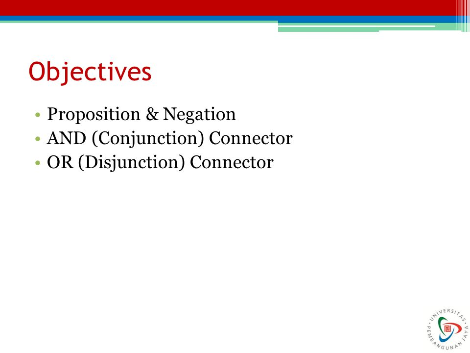 Objectives Proposition & Negation AND (Conjunction) Connector