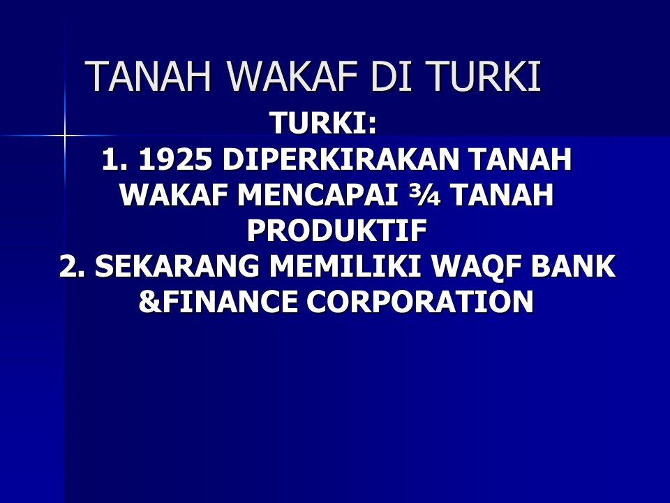 TANAH WAKAF DI TURKI TURKI: 1. 1925 DIPERKIRAKAN TANAH WAKAF MENCAPAI ¾ TANAH PRODUKTIF 2.