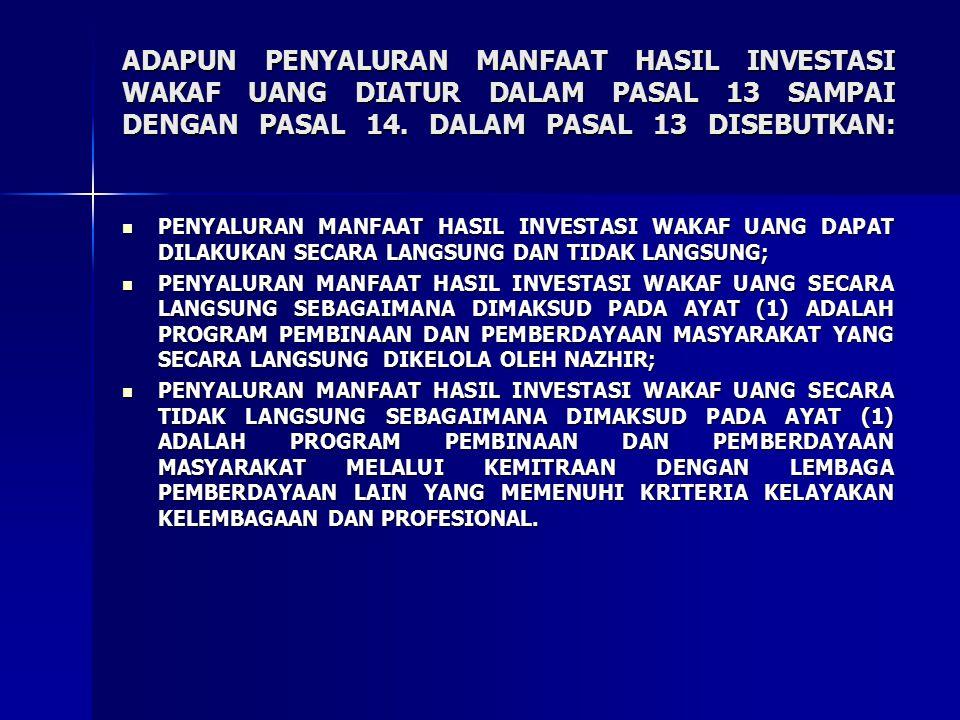 ADAPUN PENYALURAN MANFAAT HASIL INVESTASI WAKAF UANG DIATUR DALAM PASAL 13 SAMPAI DENGAN PASAL 14. DALAM PASAL 13 DISEBUTKAN: