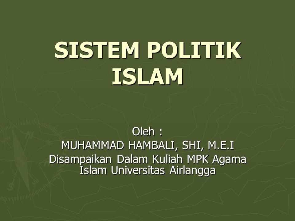 SISTEM POLITIK ISLAM Oleh : MUHAMMAD HAMBALI, SHI, M.E.I