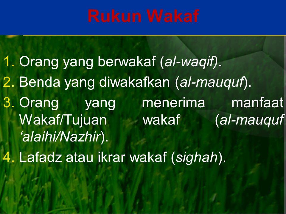 Rukun Wakaf Orang yang berwakaf (al-waqif).