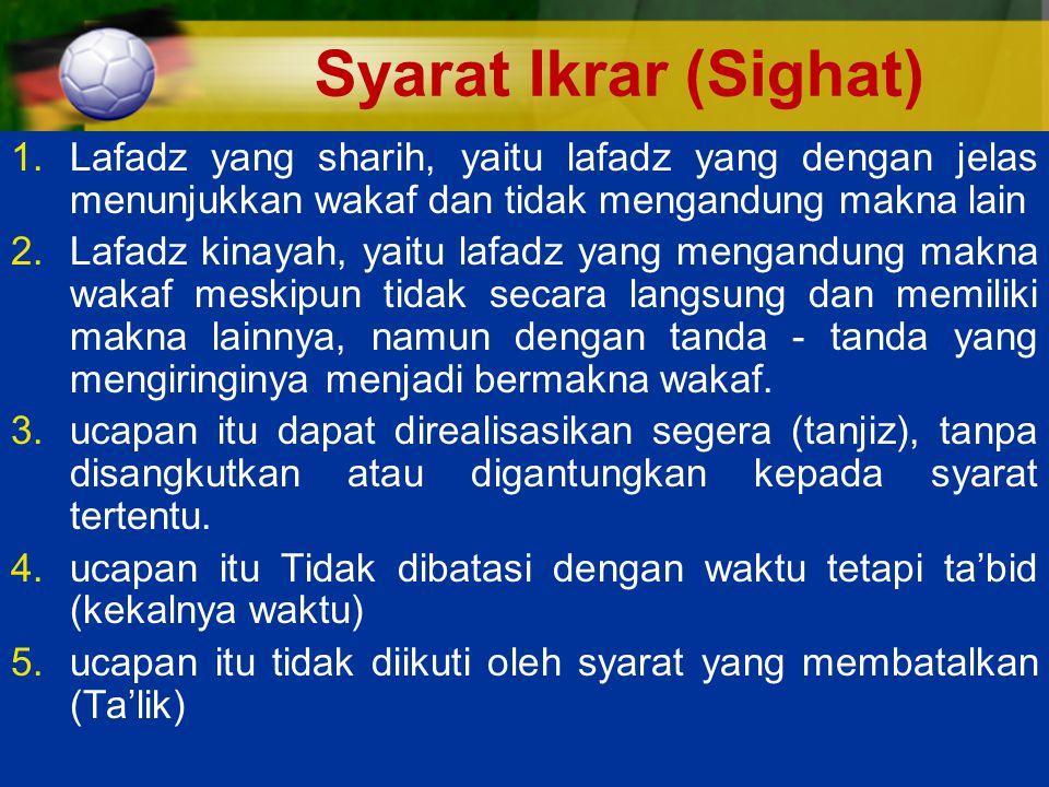 Syarat Ikrar (Sighat) Lafadz yang sharih, yaitu lafadz yang dengan jelas menunjukkan wakaf dan tidak mengandung makna lain.