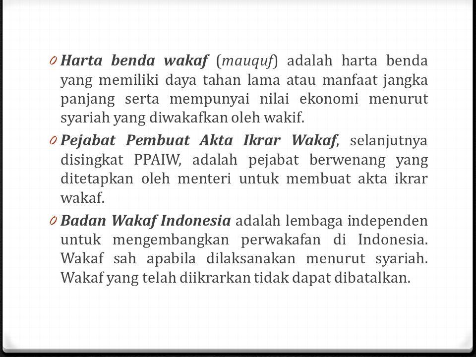 Harta benda wakaf (mauquf) adalah harta benda yang memiliki daya tahan lama atau manfaat jangka panjang serta mempunyai nilai ekonomi menurut syariah yang diwakafkan oleh wakif.