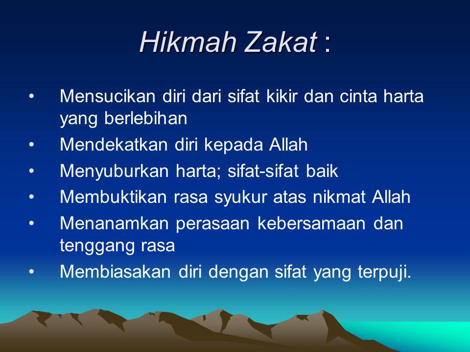 Hikmah Zakat : Mensucikan diri dari sifat kikir dan cinta harta yang berlebihan. Mendekatkan diri kepada Allah.