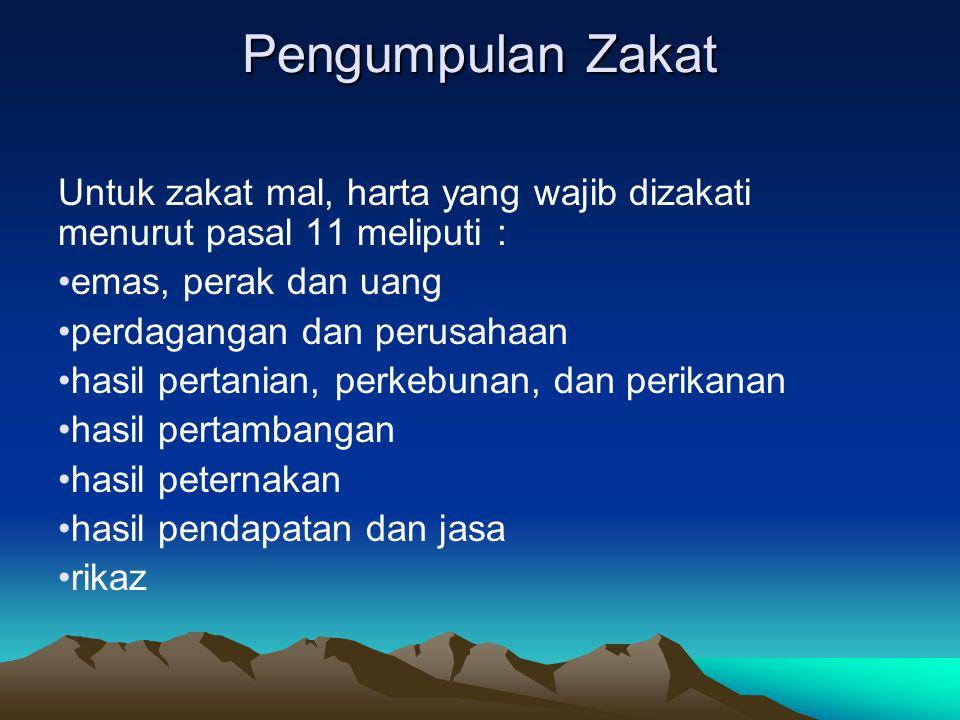 Pengumpulan Zakat Untuk zakat mal, harta yang wajib dizakati menurut pasal 11 meliputi : emas, perak dan uang.