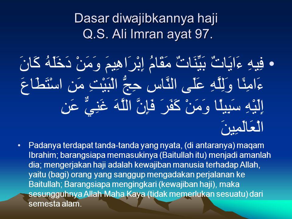 Dasar diwajibkannya haji Q.S. Ali Imran ayat 97.