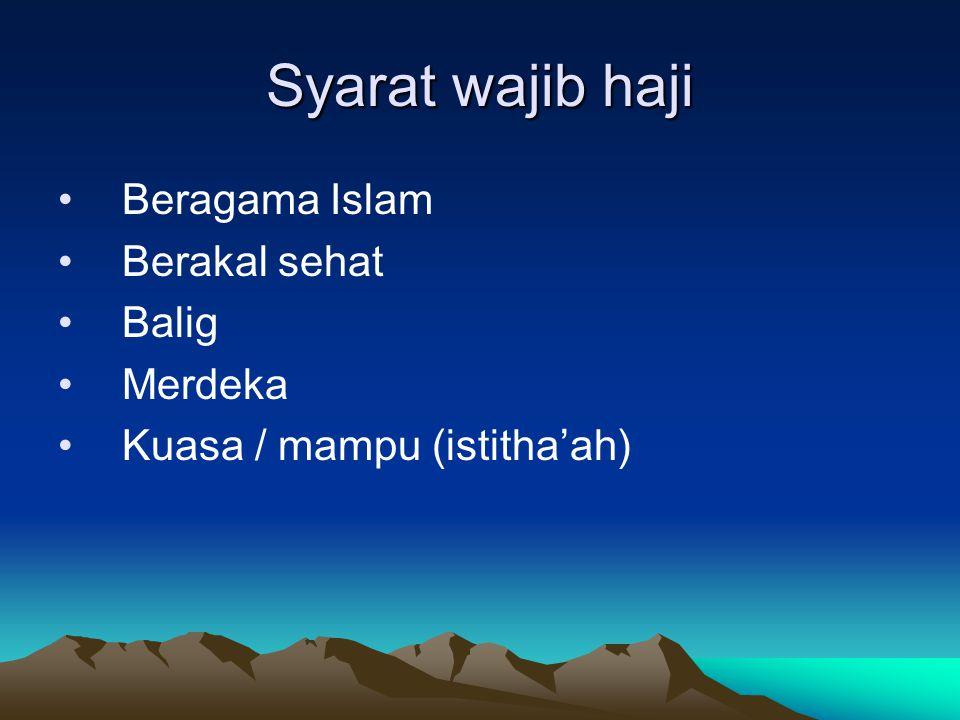 Syarat wajib haji Beragama Islam Berakal sehat Balig Merdeka