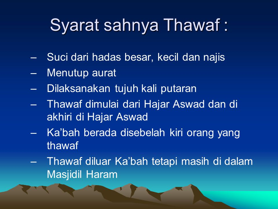 Syarat sahnya Thawaf : Suci dari hadas besar, kecil dan najis