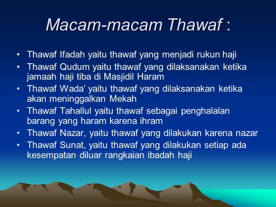 Macam-macam Thawaf : Thawaf Ifadah yaitu thawaf yang menjadi rukun haji.