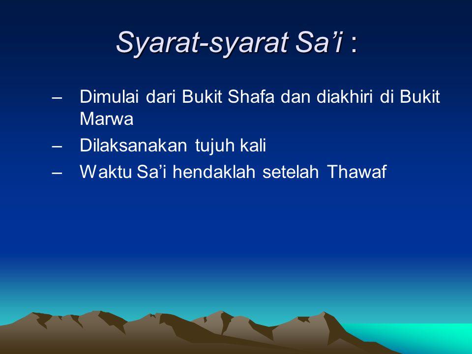 Syarat-syarat Sa'i : Dimulai dari Bukit Shafa dan diakhiri di Bukit Marwa. Dilaksanakan tujuh kali.