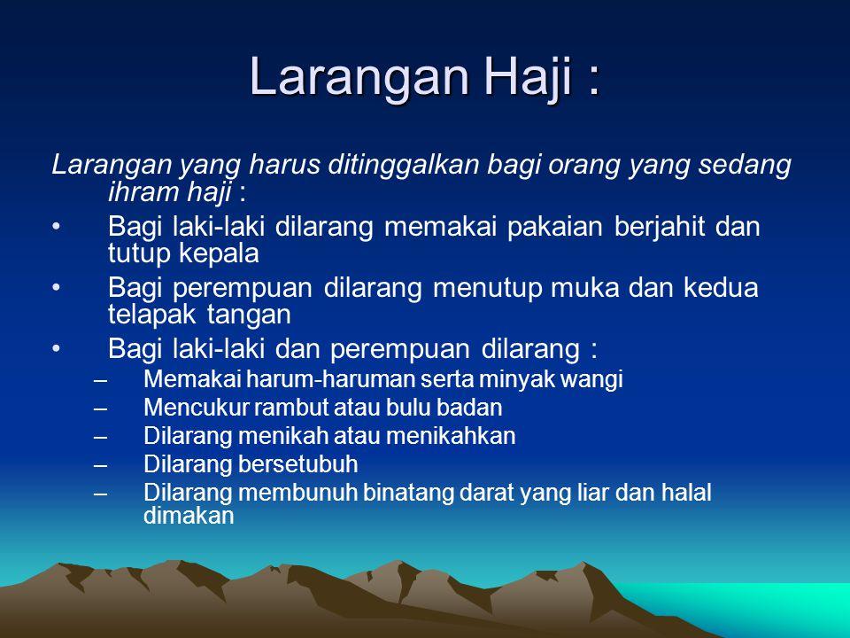 Larangan Haji : Larangan yang harus ditinggalkan bagi orang yang sedang ihram haji :