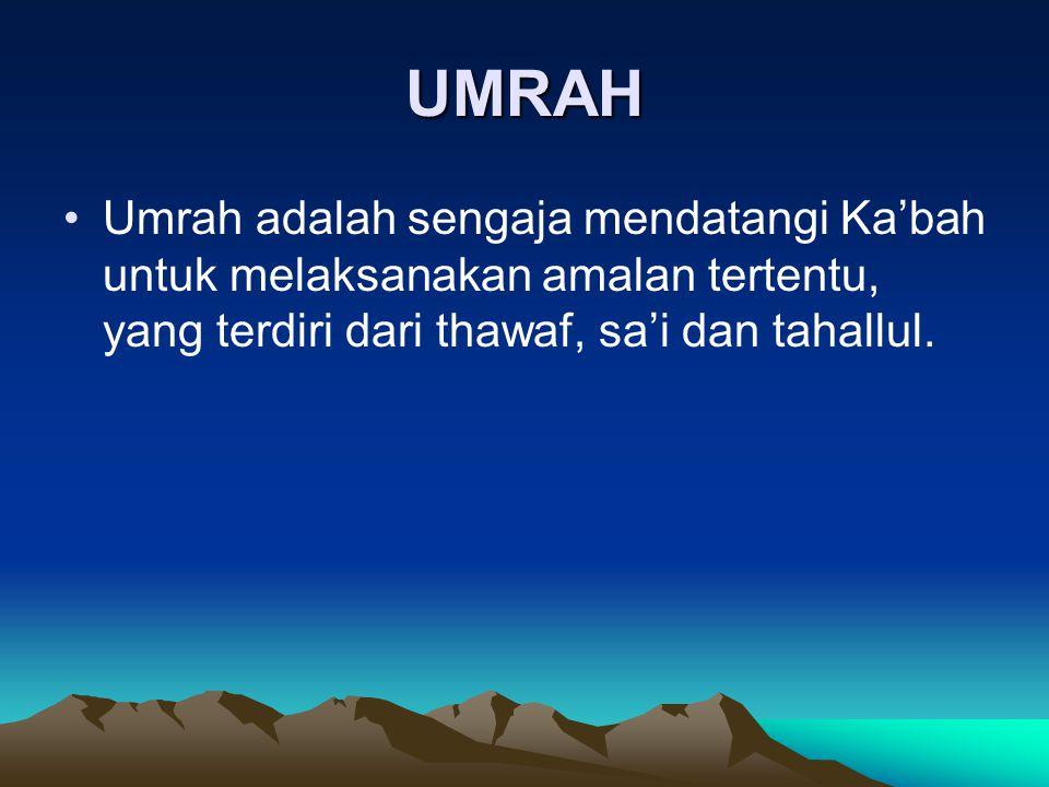 UMRAH Umrah adalah sengaja mendatangi Ka'bah untuk melaksanakan amalan tertentu, yang terdiri dari thawaf, sa'i dan tahallul.