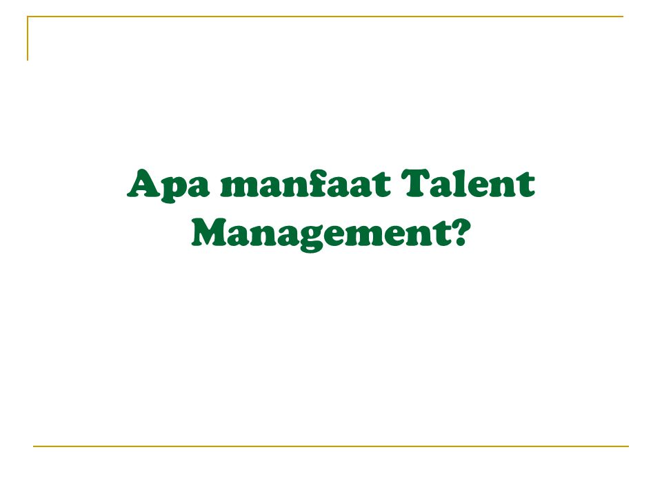 Apa manfaat Talent Management