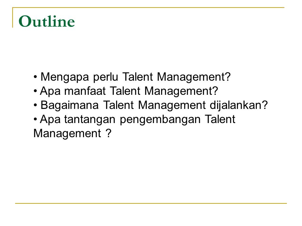 Outline Mengapa perlu Talent Management