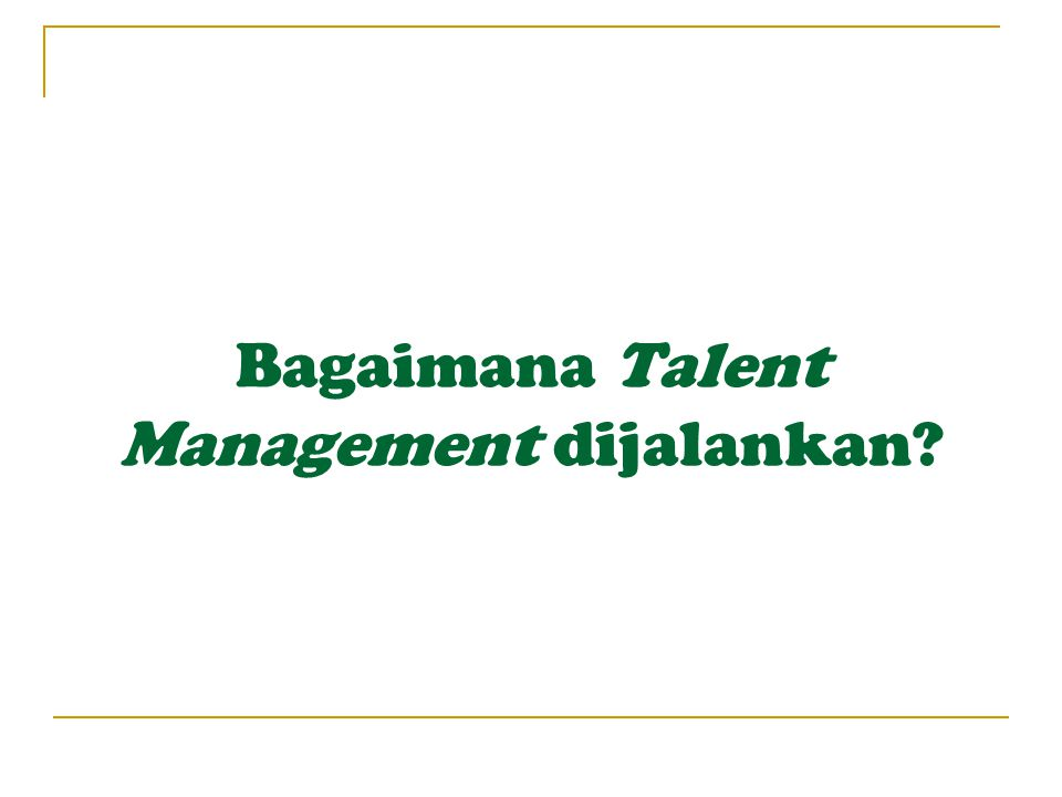 Bagaimana Talent Management dijalankan