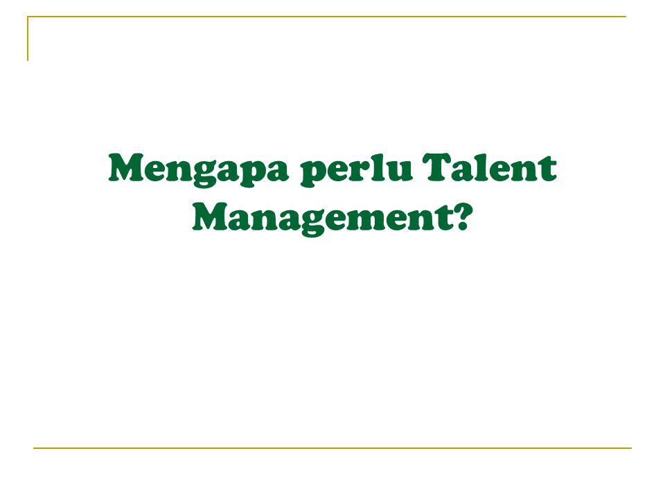 Mengapa perlu Talent Management