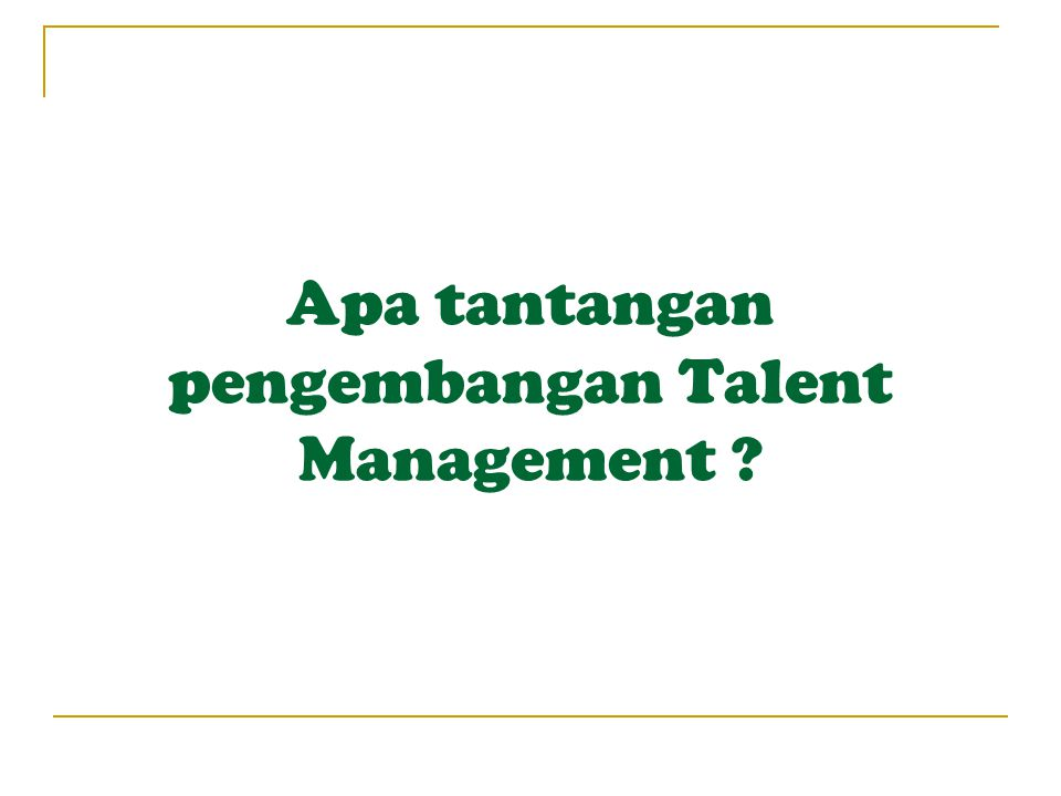 Apa tantangan pengembangan Talent Management
