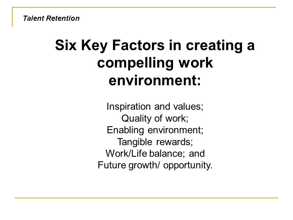 Six Key Factors in creating a compelling work environment: