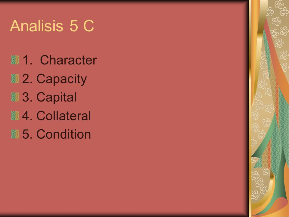 Analisis 5 C 1. Character 2. Capacity 3. Capital 4. Collateral