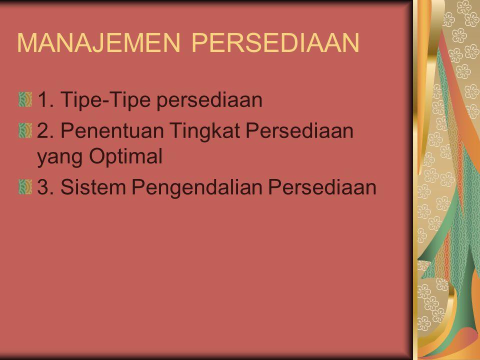 MANAJEMEN PERSEDIAAN 1. Tipe-Tipe persediaan