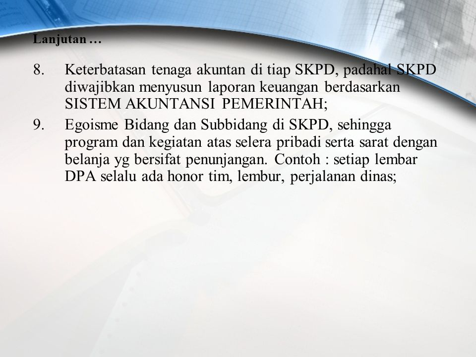 Lanjutan … Keterbatasan tenaga akuntan di tiap SKPD, padahal SKPD diwajibkan menyusun laporan keuangan berdasarkan SISTEM AKUNTANSI PEMERINTAH;