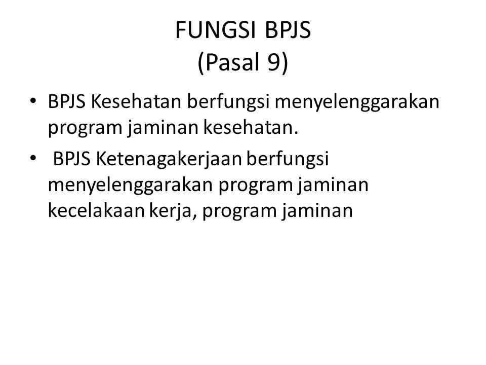 FUNGSI BPJS (Pasal 9) BPJS Kesehatan berfungsi menyelenggarakan program jaminan kesehatan.
