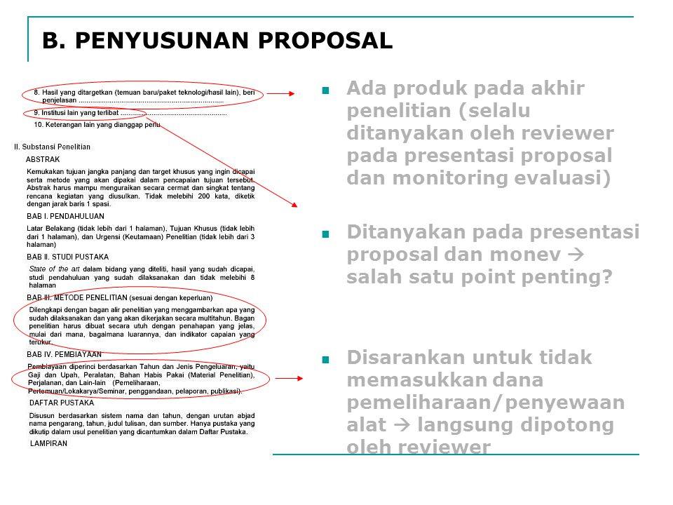 B. PENYUSUNAN PROPOSAL Ada produk pada akhir penelitian (selalu ditanyakan oleh reviewer pada presentasi proposal dan monitoring evaluasi)