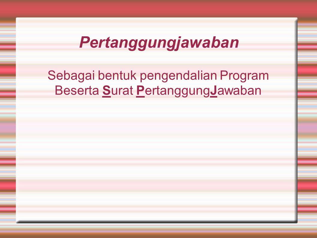 Sebagai bentuk pengendalian Program Beserta Surat PertanggungJawaban