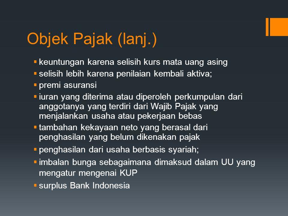 Objek Pajak (lanj.) keuntungan karena selisih kurs mata uang asing